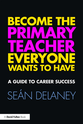 Become the Primary Teacher Everyone Wants to Have A guide to career success book cover