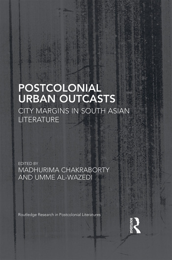 Postcolonial Urban Outcasts City Margins in South Asian Literature book cover