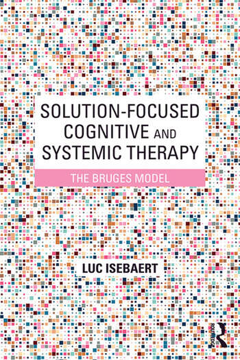 Solution-Focused Cognitive and Systemic Therapy The Bruges Model book cover