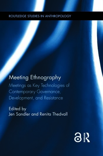 Meeting Ethnography Meetings as Key Technologies of Contemporary Governance, Development, and Resistance book cover