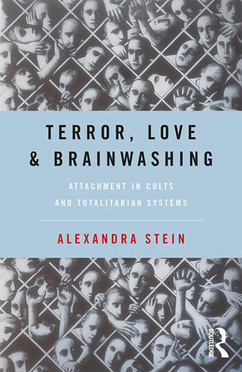 Terror, Love and Brainwashing Attachment in Cults and Totalitarian Systems book cover