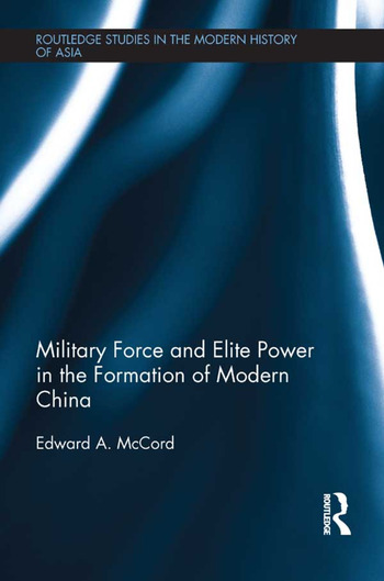 Military Force and Elite Power in the Formation of Modern China book cover