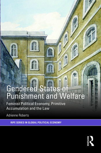 Gendered States of Punishment and Welfare Feminist Political Economy, Primitive Accumulation and the Law book cover