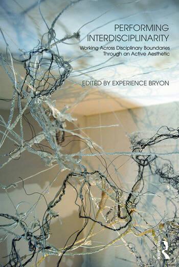 Performing Interdisciplinarity Working Across Disciplinary Boundaries Through an Active Aesthetic book cover