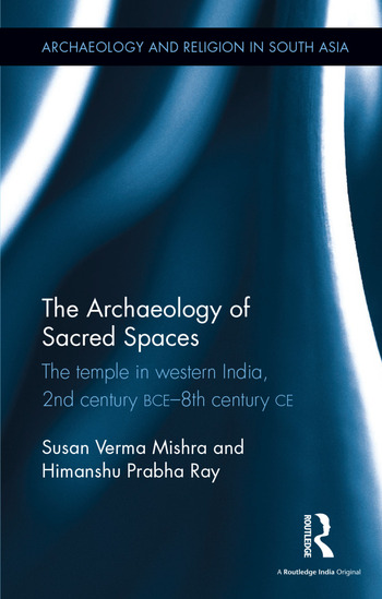 The Archaeology of Sacred Spaces The temple in western India, 2nd century BCE–8th century CE book cover