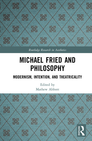 Michael Fried and Philosophy Modernism, Intention, and Theatricality book cover