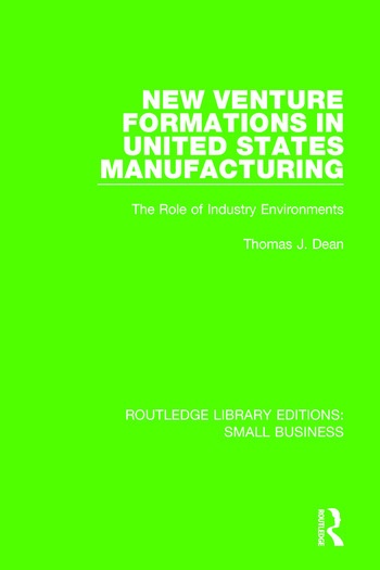 New Venture Formations in United States Manufacturing The Role of Industry Environments book cover