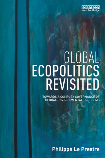 Global Ecopolitics Revisited Towards a complex governance of global environmental problems book cover