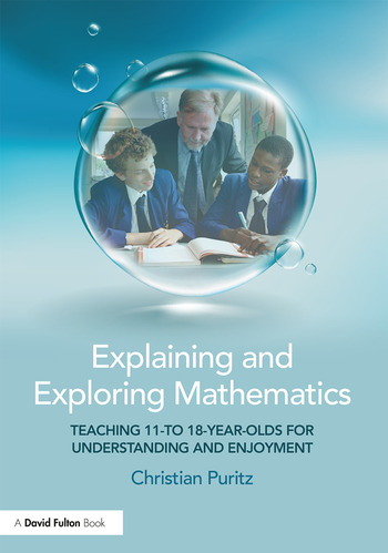 Explaining and Exploring Mathematics Teaching 11- to 18-year-olds for understanding and enjoyment book cover