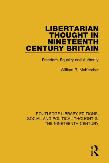 Libertarian Thought in Nineteenth Century Britain Freedom, Equality and Authority book cover