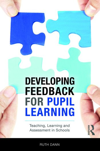 Developing Feedback for Pupil Learning Teaching, Learning and Assessment in Schools book cover