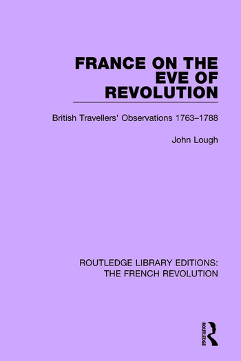 France on the Eve of Revolution British Travellers' Observations 1763-1788 book cover