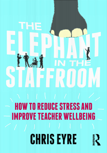 The Elephant in the Staffroom How to reduce stress and improve teacher wellbeing book cover