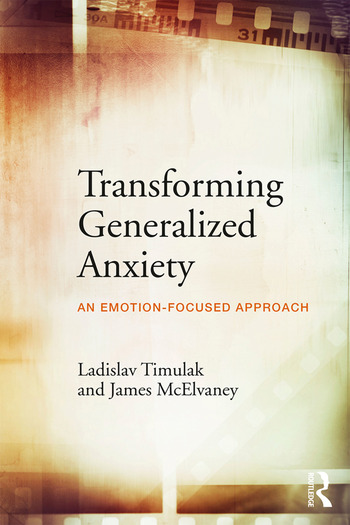 Transforming Generalized Anxiety An emotion-focused approach book cover