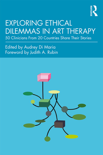 Exploring Ethical Dilemmas in Art Therapy 50 Clinicians From 20 Countries Share Their Stories book cover