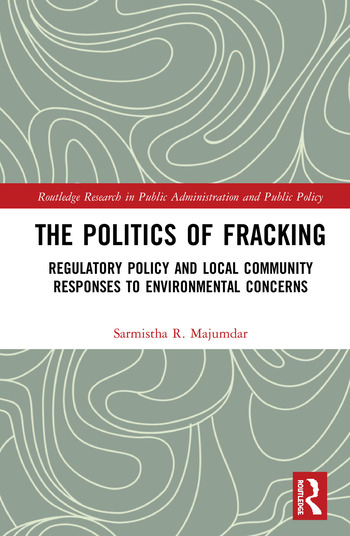 The Politics of Fracking Regulatory Policy and Local Community Responses to Environmental Concerns book cover