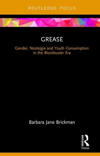 Grease Gender, Nostalgia and Youth Consumption in the Blockbuster Era book cover