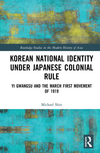 Korean National Identity under Japanese Colonial Rule Yi Gwangsu and the March First Movement of 1919 book cover