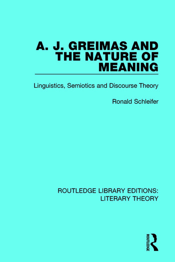 A. J. Greimas and the Nature of Meaning Linguistics, Semiotics and Discourse Theory book cover