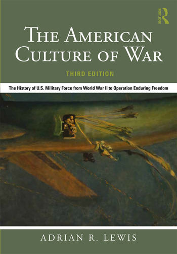 The American Culture of War The History of U.S. Military Force from World War II to Operation Enduring Freedom book cover