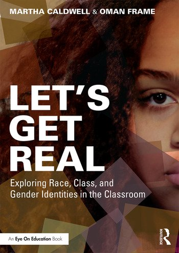 Let's Get Real Exploring Race, Class, and Gender Identities in the Classroom book cover