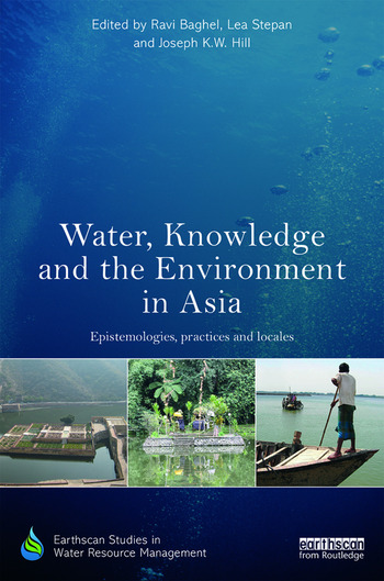 Water, Knowledge and the Environment in Asia Epistemologies, Practices and Locales book cover