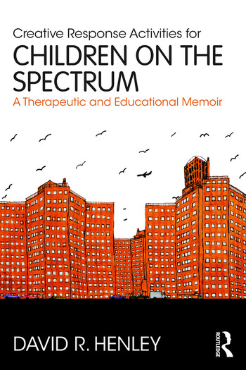 Creative Response Activities for Children on the Spectrum A Therapeutic and Educational Memoir book cover