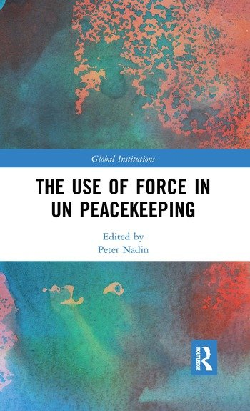 The Use of Force in UN Peacekeeping book cover