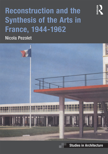 Reconstruction and the Synthesis of the Arts in France, 1944–1962 book cover