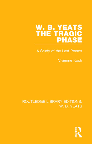 W. B. Yeats: The Tragic Phase A Study of the Last Poems book cover