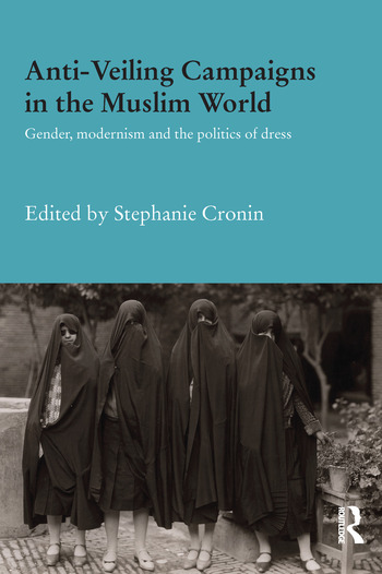 Anti-Veiling Campaigns in the Muslim World Gender, Modernism and the Politics of Dress book cover