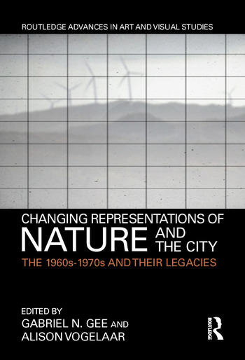 Changing Representations of Nature and the City The 1960s-1970s and their Legacies book cover