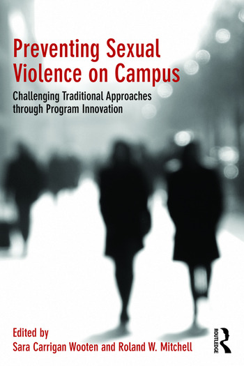 Preventing Sexual Violence on Campus Challenging Traditional Approaches through Program Innovation book cover