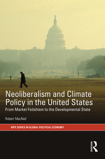 Neoliberalism and Climate Policy in the United States From market fetishism to the developmental state book cover