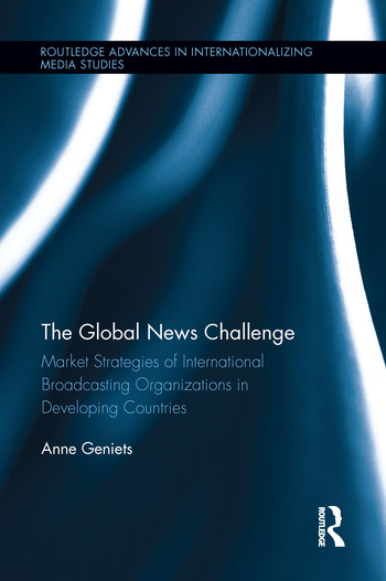 The Global News Challenge Market Strategies of International Broadcasting Organizations in Developing Countries book cover