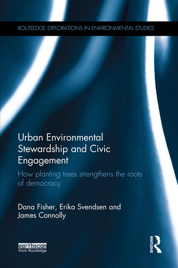 Urban Environmental Stewardship and Civic Engagement How planting trees strengthens the roots of democracy book cover