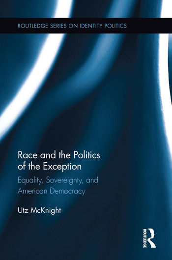 Race and the Politics of the Exception Equality, Sovereignty, and American Democracy book cover