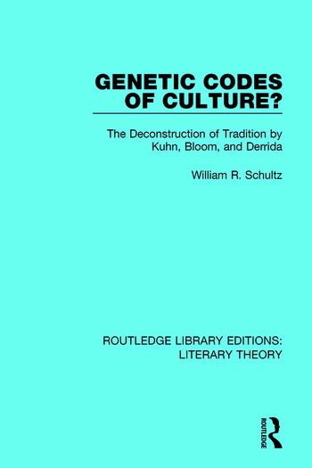 Genetic Codes of Culture? The Deconstruction of Tradition by Kuhn, Bloom, and Derrida book cover