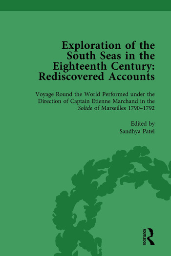 Exploration of the South Seas in the Eighteenth Century: Rediscovered Accounts, Volume II Voyage Round the World Performed under the Direction of Captain Etienne Marchand in the Solide of Marseilles 1790-1792 book cover