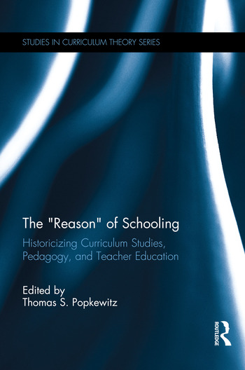 """The """"Reason"""" of Schooling Historicizing Curriculum Studies, Pedagogy, and Teacher Education book cover"""