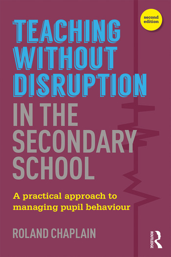 Teaching without Disruption in the Secondary School A Practical Approach to Managing Pupil Behaviour book cover