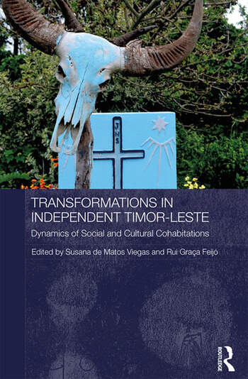 Transformations in Independent Timor-Leste Dynamics of Social and Cultural Cohabitations book cover