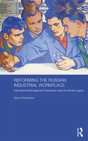 Reforming the Russian Industrial Workplace International Management Standards meet the Soviet Legacy book cover