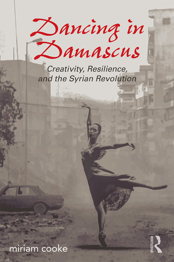 Dancing in Damascus Creativity, Resilience, and the Syrian Revolution book cover