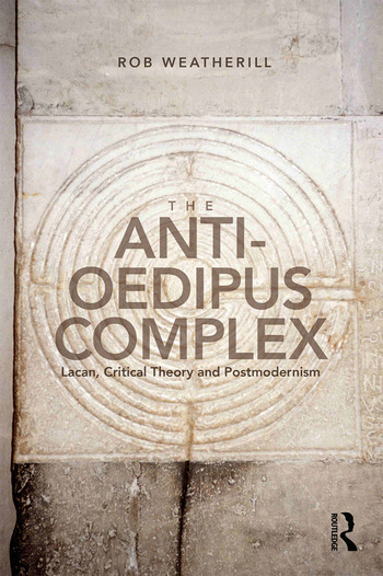 The Anti-Oedipus Complex Lacan, Critical Theory and Postmodernism book cover
