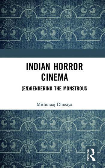Indian Horror Cinema (En)gendering the Monstrous book cover