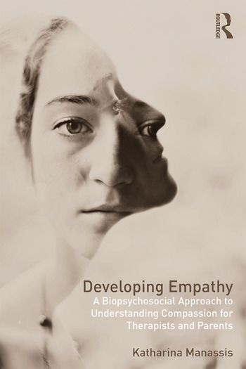 Developing Empathy A Biopsychosocial Approach to Understanding Compassion for Therapists and Parents book cover