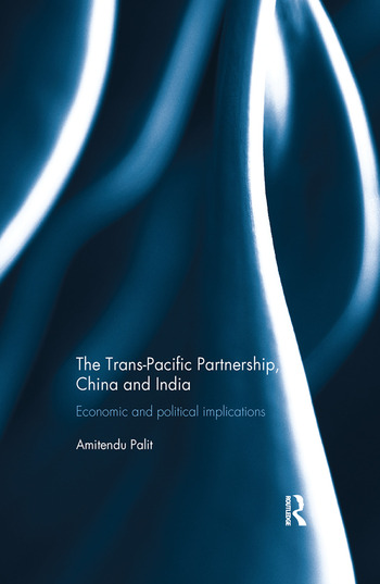 The Trans Pacific Partnership, China and India Economic and Political Implications book cover