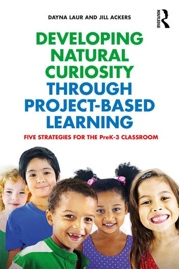 Developing Natural Curiosity through Project-Based Learning Five Strategies for the PreK–3 Classroom book cover