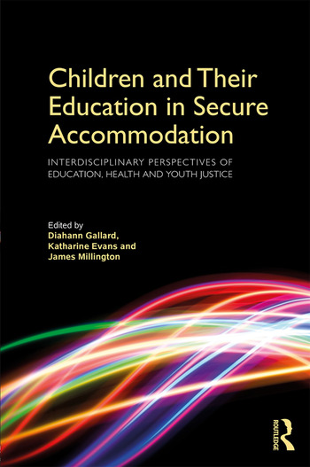 Children and Their Education in Secure Accommodation Interdisciplinary Perspectives of Education, Health and Youth Justice book cover